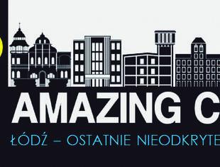 Amazing City: Łódź – ostatnie nieodkryte miasto